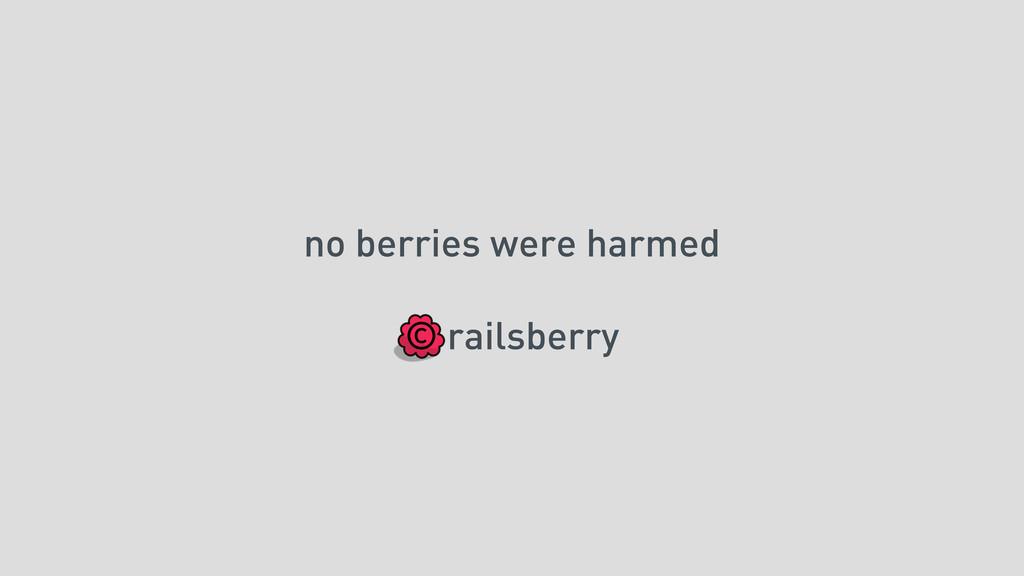 no berries were harmed © railsberry
