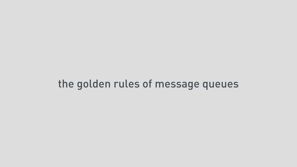 the golden rules of message queues