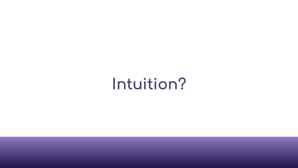 Intuition?