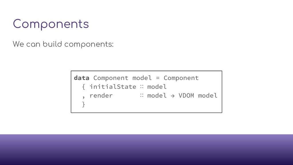 Components We can build components: data Compon...