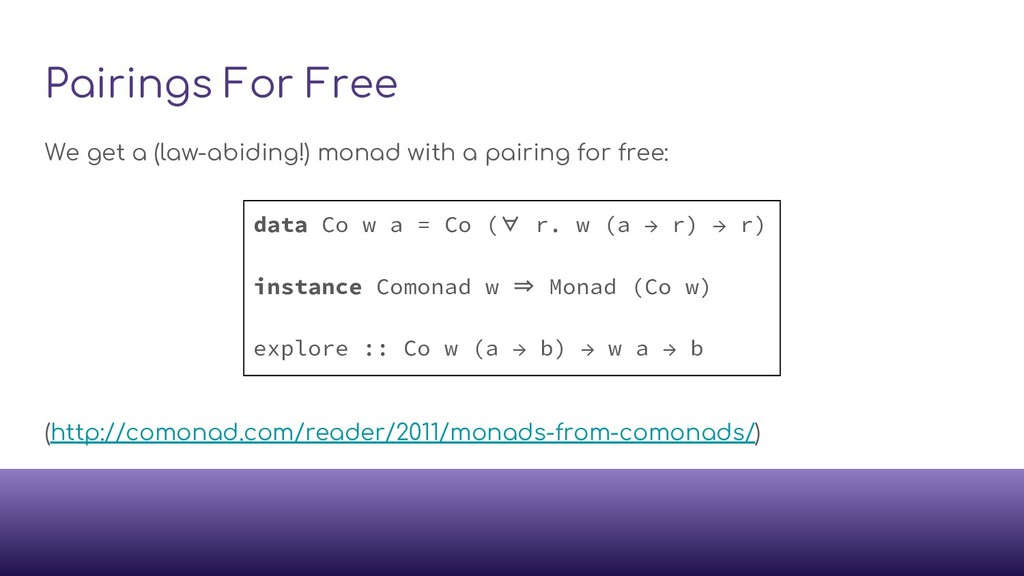 Pairings For Free We get a (law-abiding!) monad...