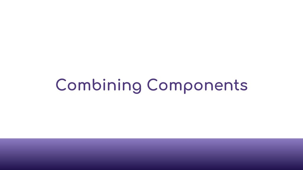 Combining Components