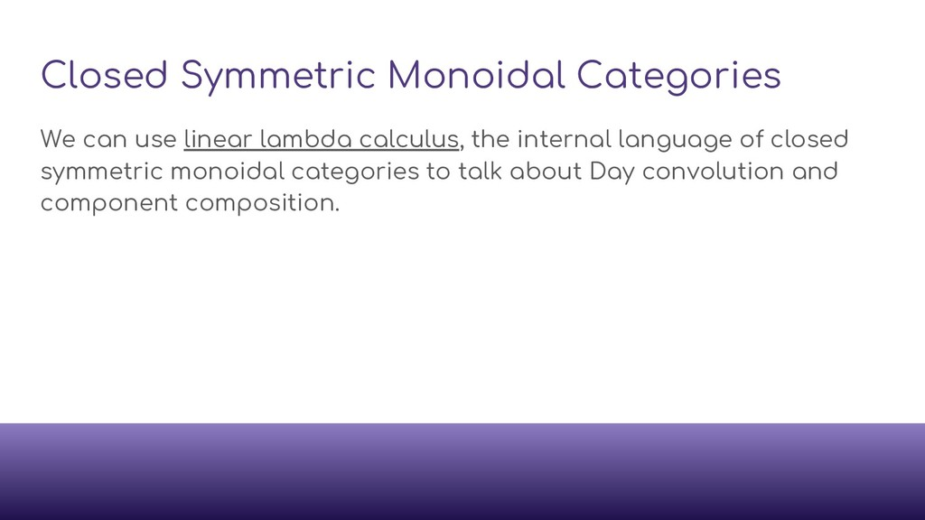 Closed Symmetric Monoidal Categories We can use...