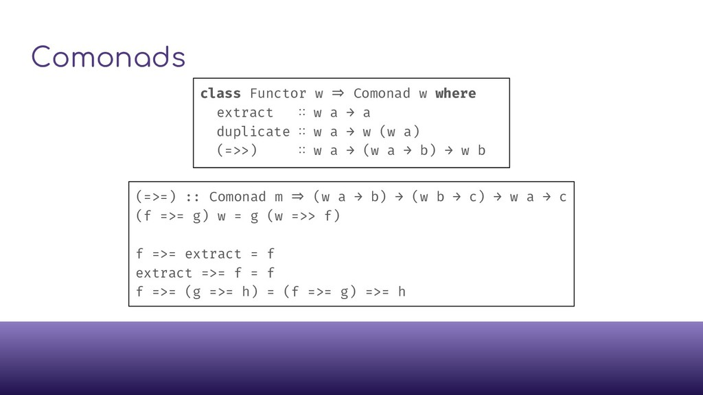 Comonads class Functor w ⇒ Comonad w where extr...