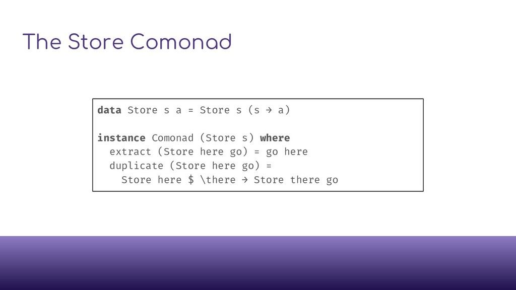 The Store Comonad data Store s a = Store s (s →...