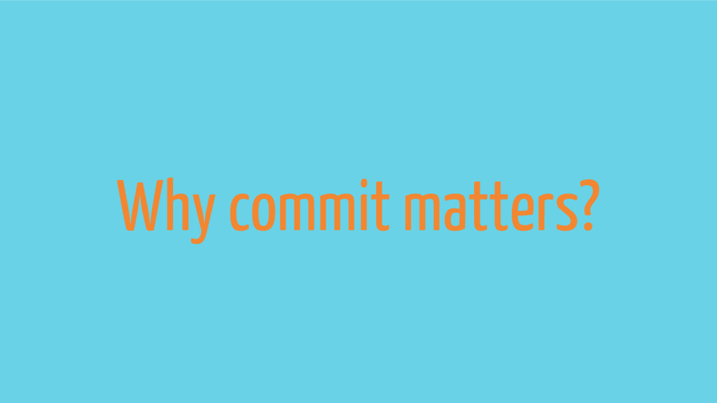 Why commit matters?