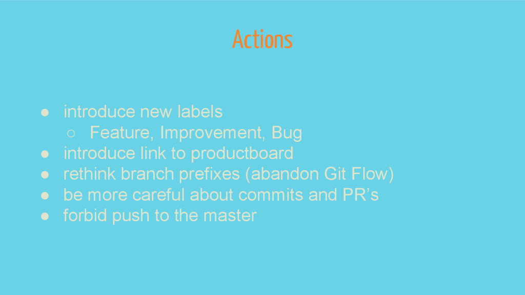 Actions ● introduce new labels ○ Feature, Impro...