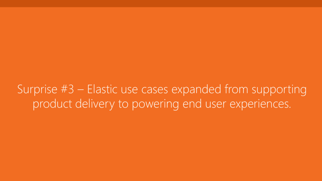 Surprise #3 – Elastic use cases expanded from s...