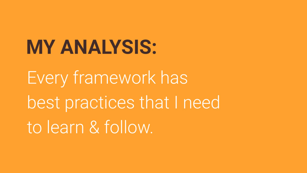 Every framework has best practices that I need ...