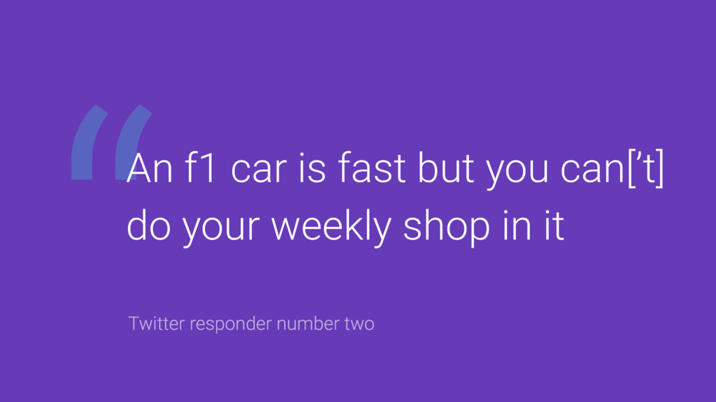 """""""An f1 car is fast but you can['t] do your week..."""