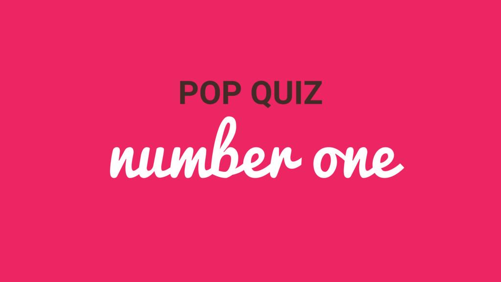 POP QUIZ number one