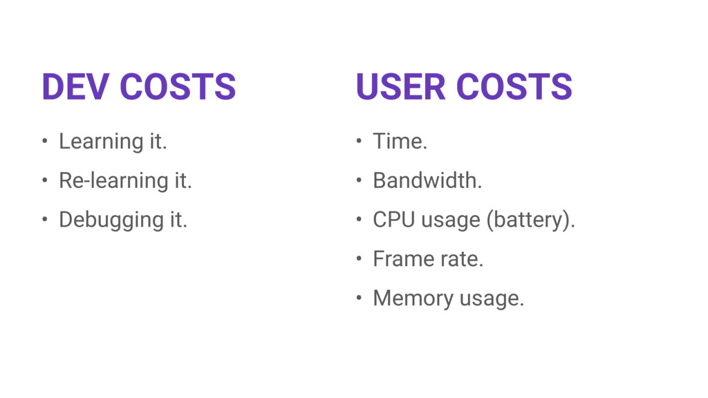 DEV COSTS USER COSTS • Learning it. • Re-learni...