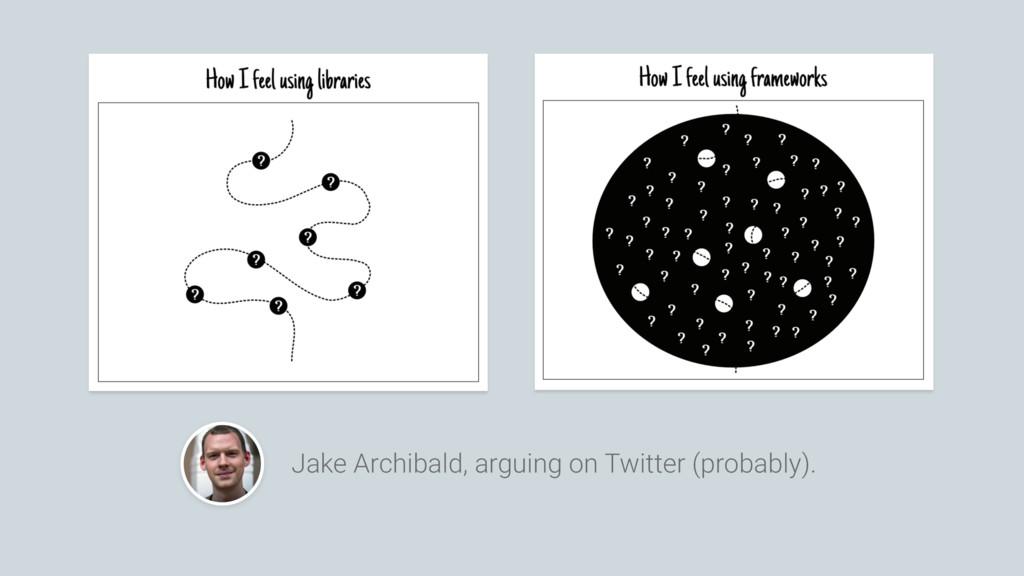 Jake Archibald, arguing on Twitter (probably).