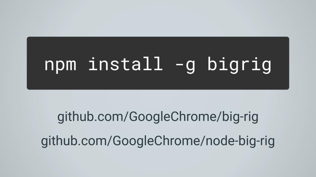 npm install -g bigrig github.com/GoogleChrome/b...