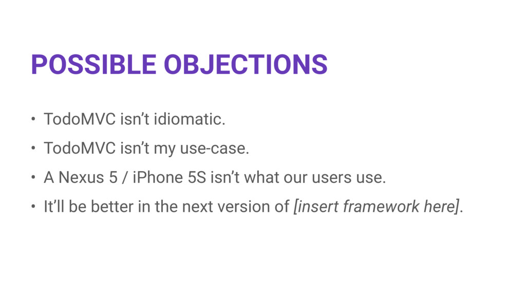 POSSIBLE OBJECTIONS • TodoMVC isn't idiomatic. ...