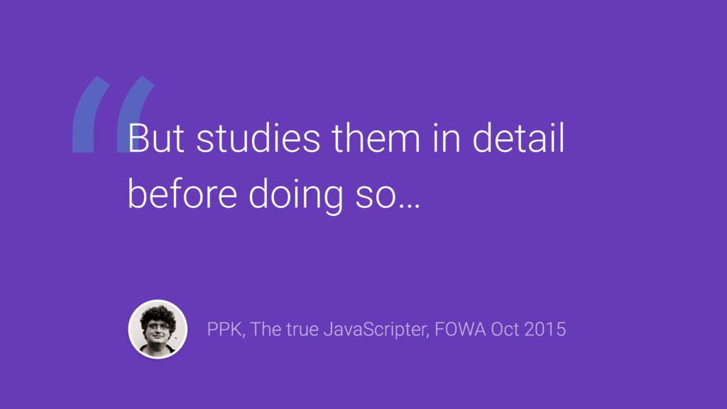""""""" PPK, The true JavaScripter, FOWA Oct 2015 But..."""