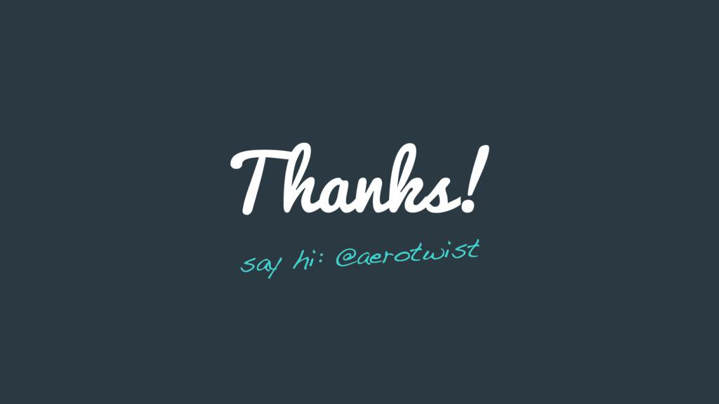Thanks! say hi: @aerotwist