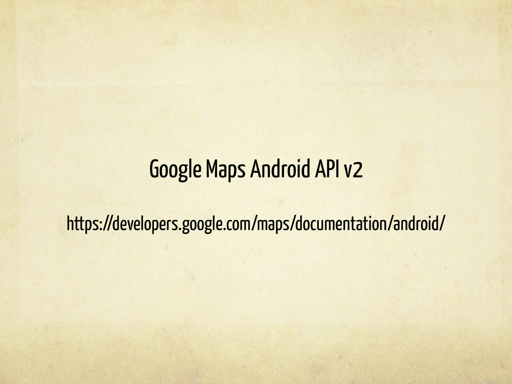 Google Maps Android API v2 https://developers.g...
