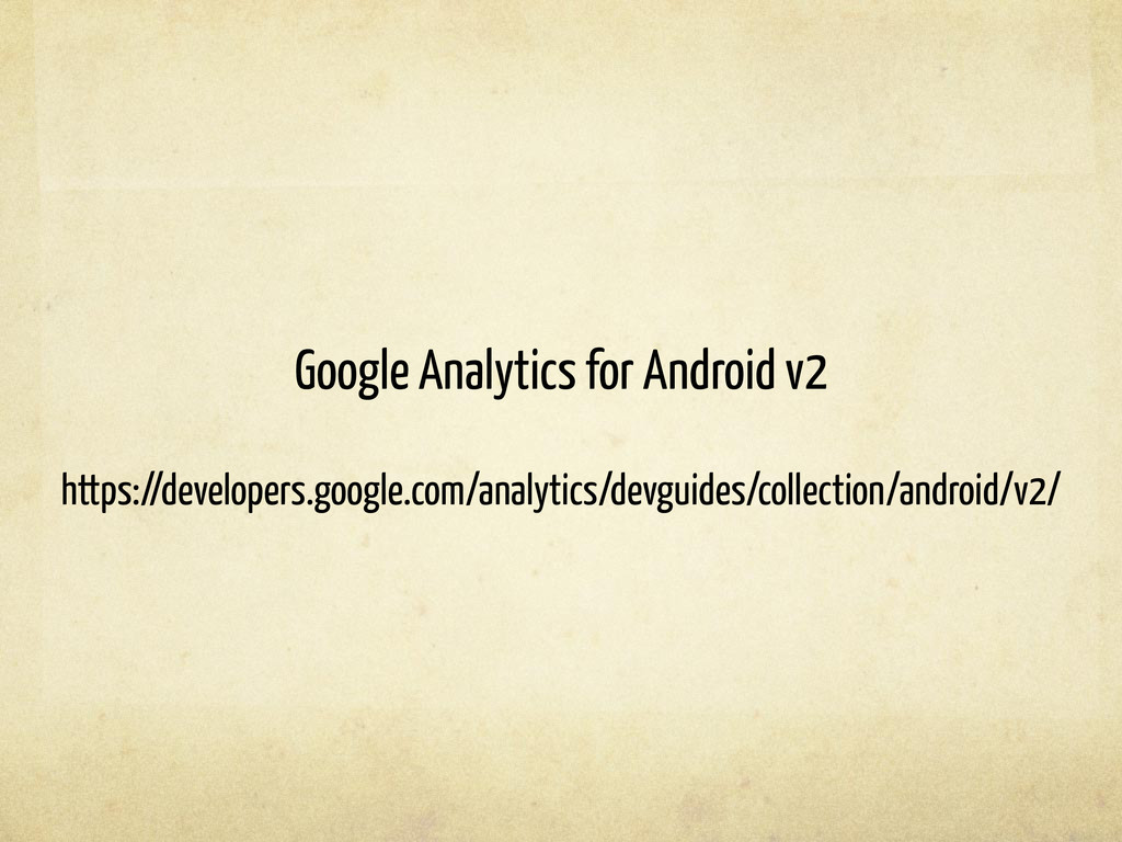 Google Analytics for Android v2 https://develop...
