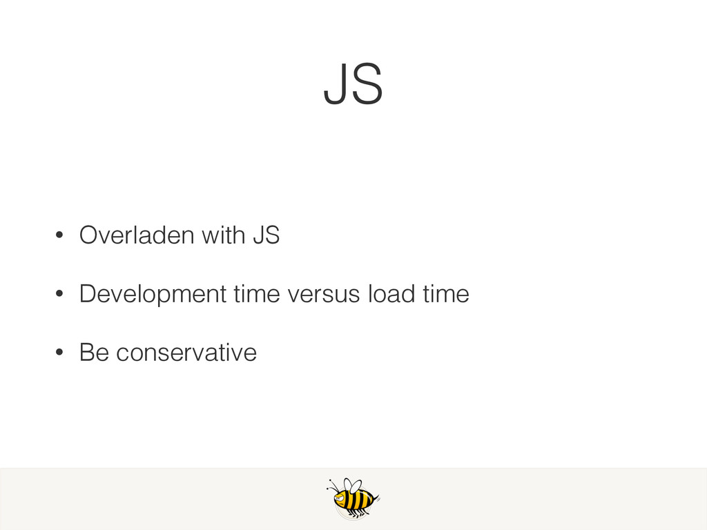 JS • Overladen with JS • Development time versu...
