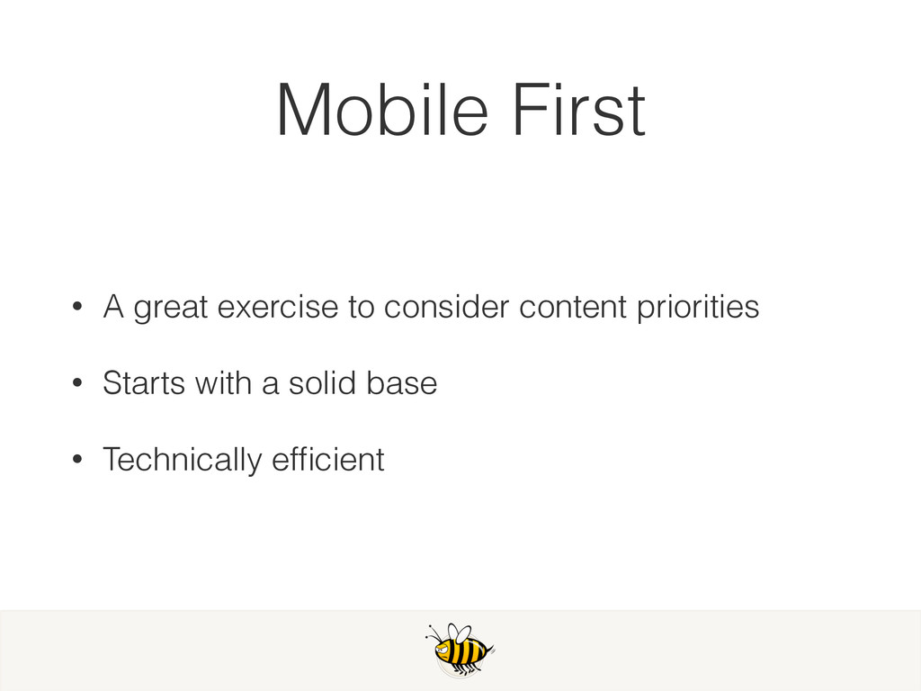 Mobile First • A great exercise to consider con...