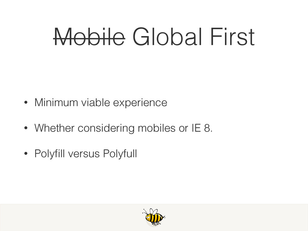 Mobile Global First • Minimum viable experience...
