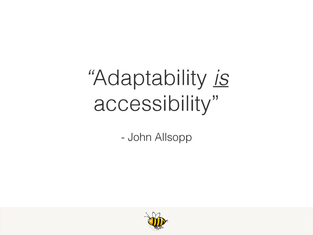 """Adaptability is accessibility"" - John Allsopp"