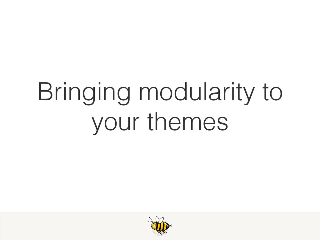 Bringing modularity to your themes