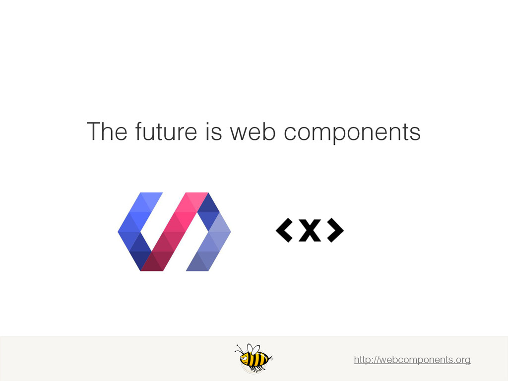 The future is web components http://webcomponen...