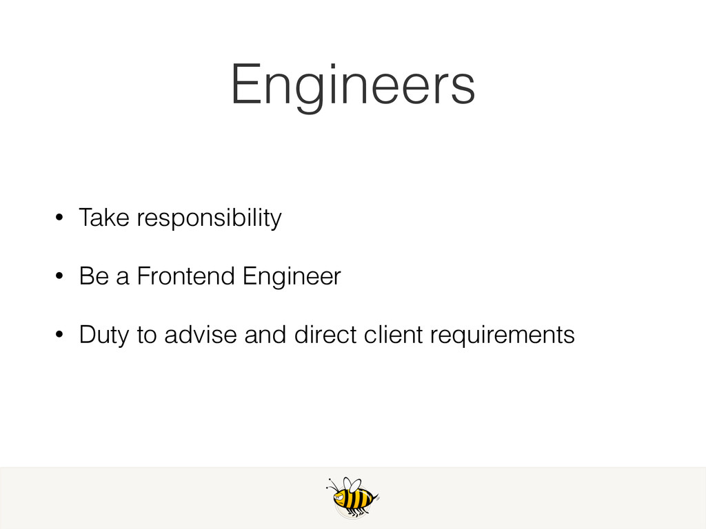 Engineers • Take responsibility • Be a Frontend...