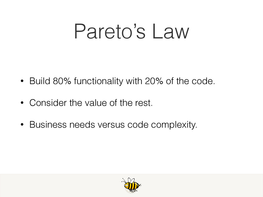 Pareto's Law • Build 80% functionality with 20%...