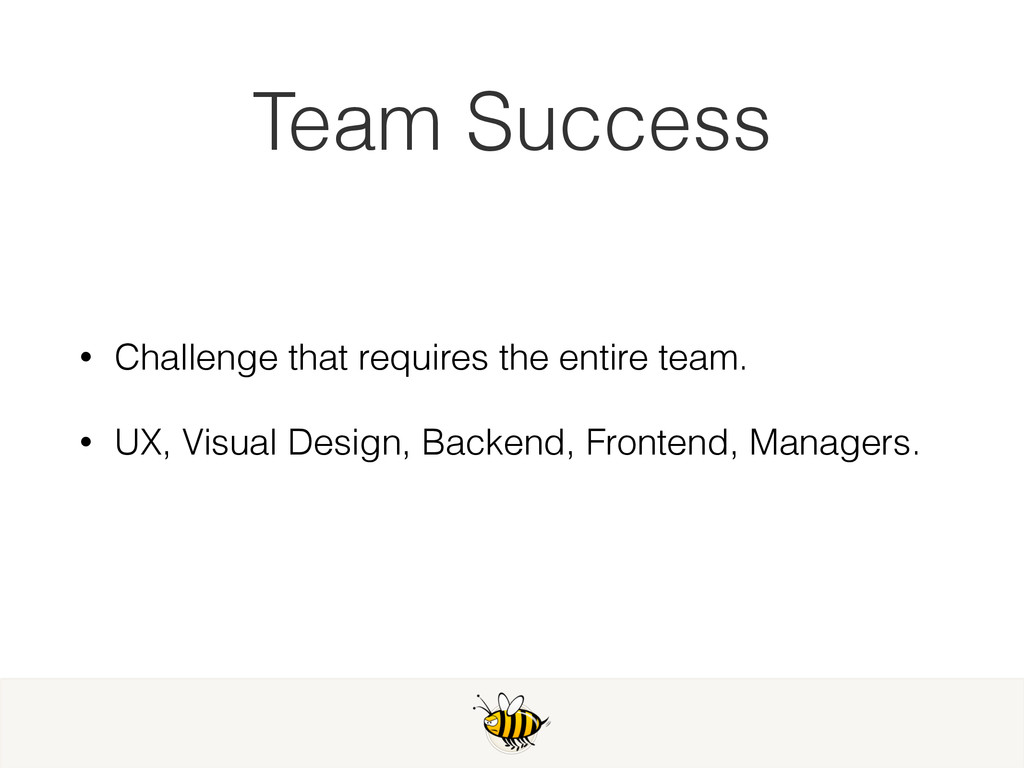 Team Success • Challenge that requires the enti...