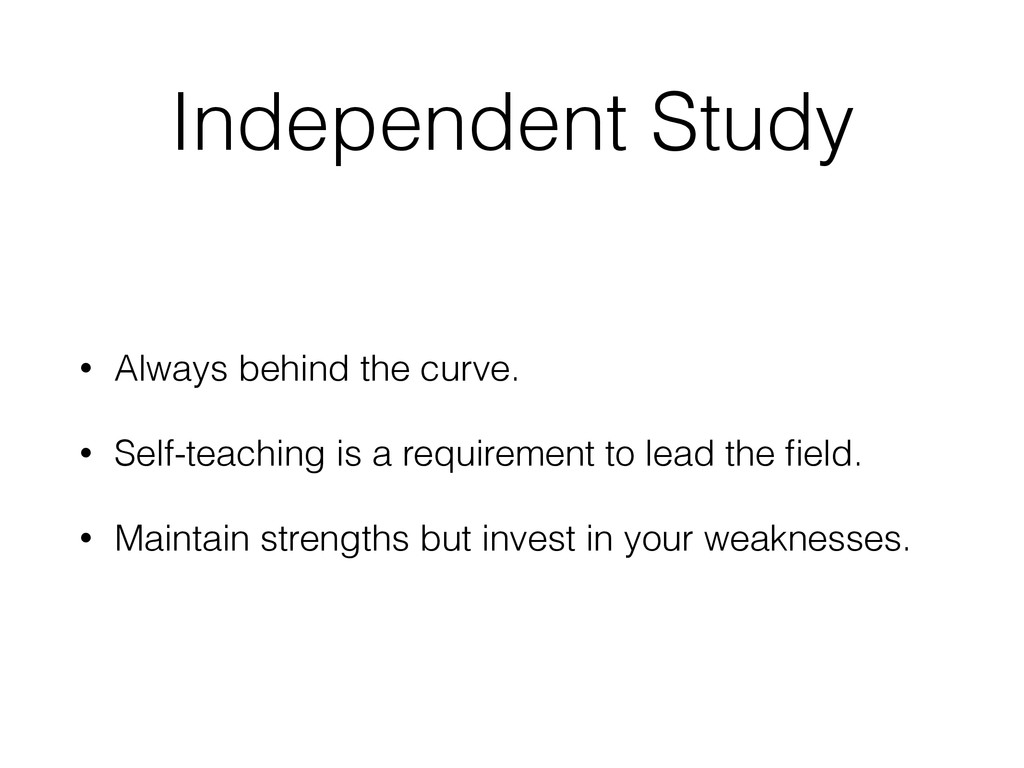 Independent Study • Always behind the curve. • ...