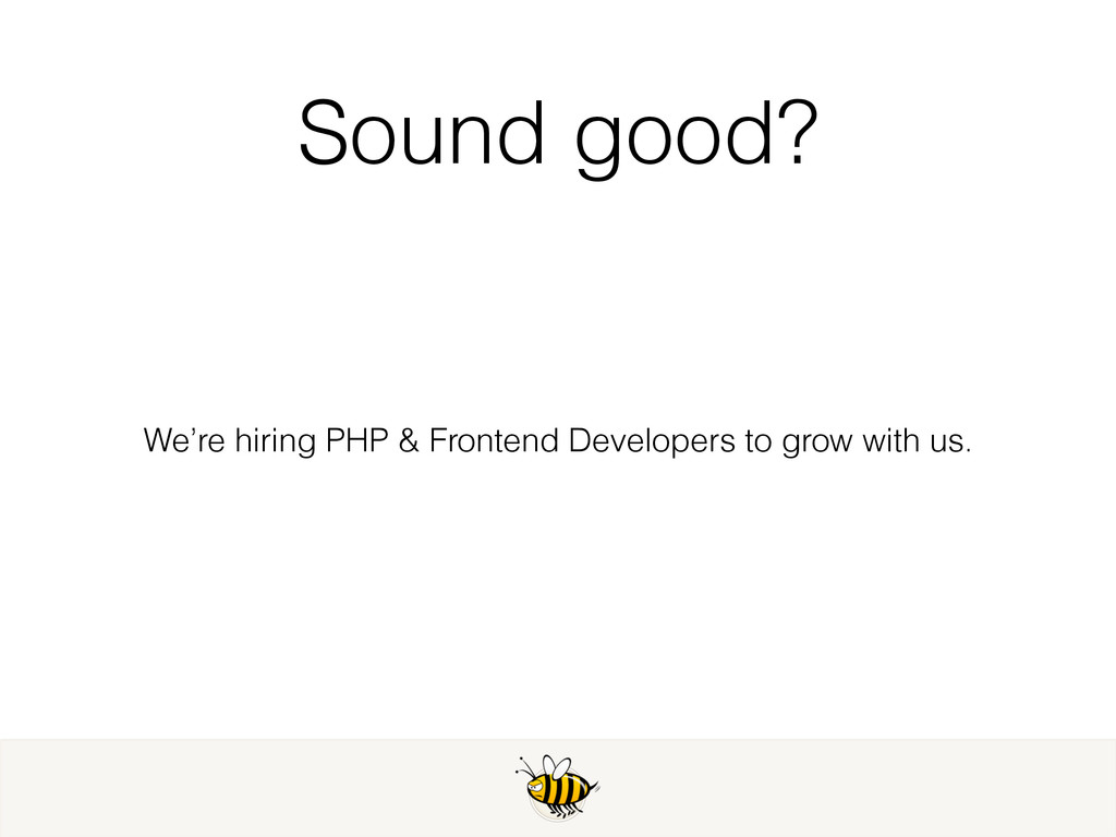 Sound good? We're hiring PHP & Frontend Develop...