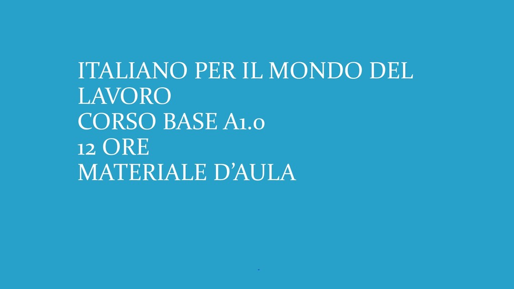 ITALIANO PER IL MONDO DEL LAVORO CORSO BASE A1....