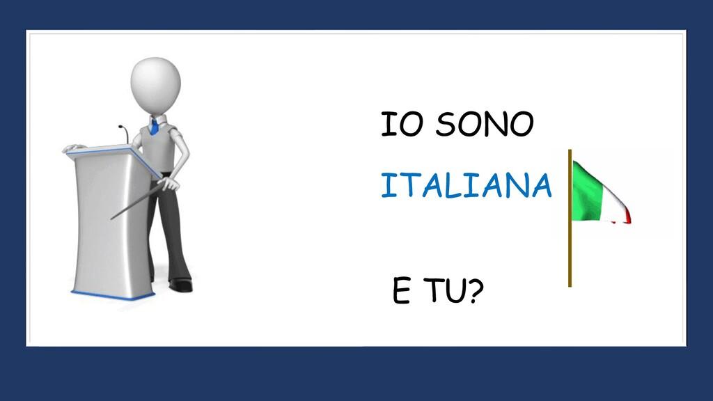 ITALIANA IO SONO E TU?