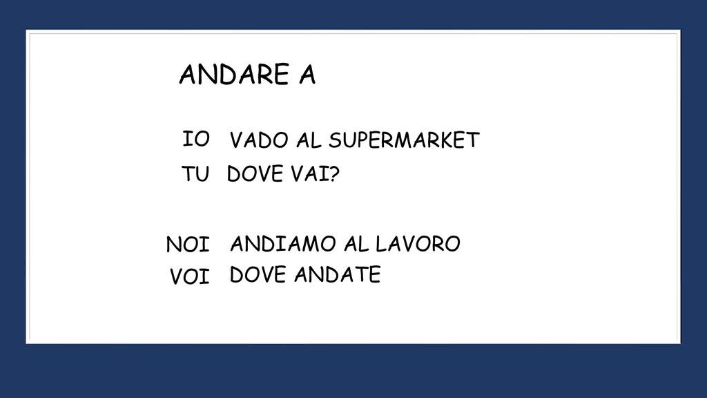 ANDARE A IO VOI TU NOI VADO AL SUPERMARKET DOVE...