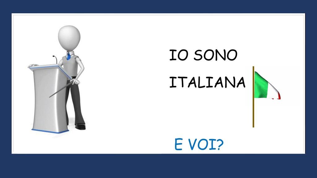 ITALIANA IO SONO E VOI?