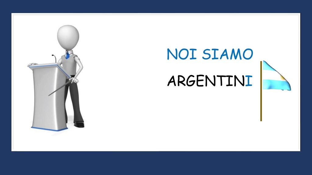 ARGENTINI NOI SIAMO