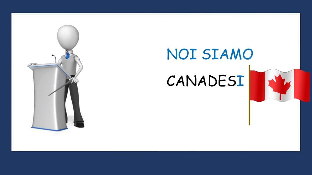 CANADESI NOI SIAMO