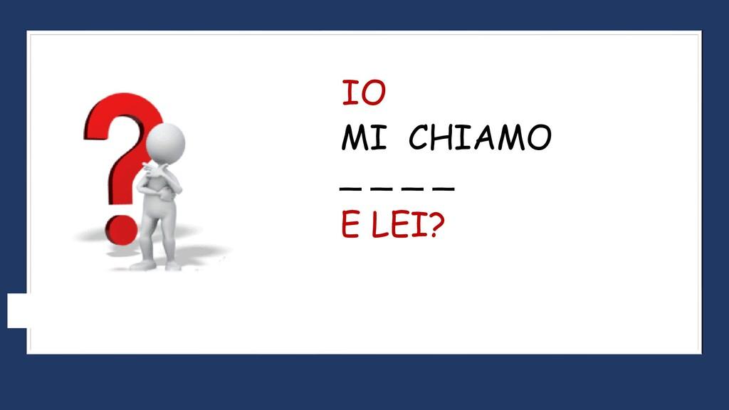 MI CHIAMO _ _ _ _ IO E LEI?