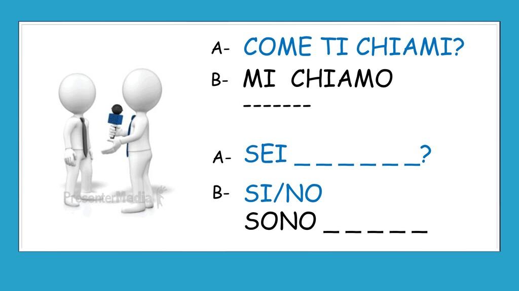 MI CHIAMO ------- COME TI CHIAMI? SEI _ _ _ _ _...