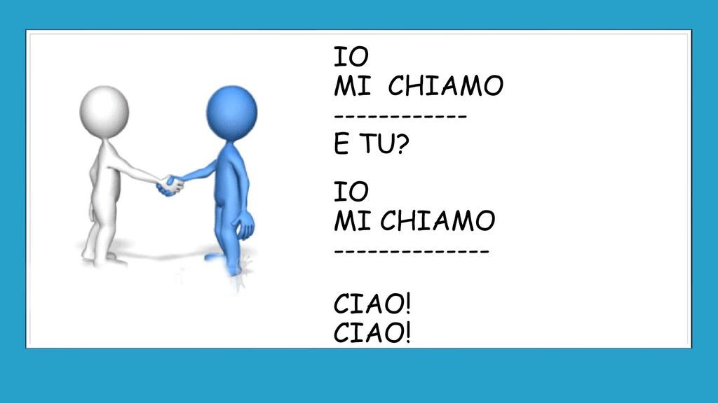 IO MI CHIAMO ------------ E TU? IO MI CHIAMO --...