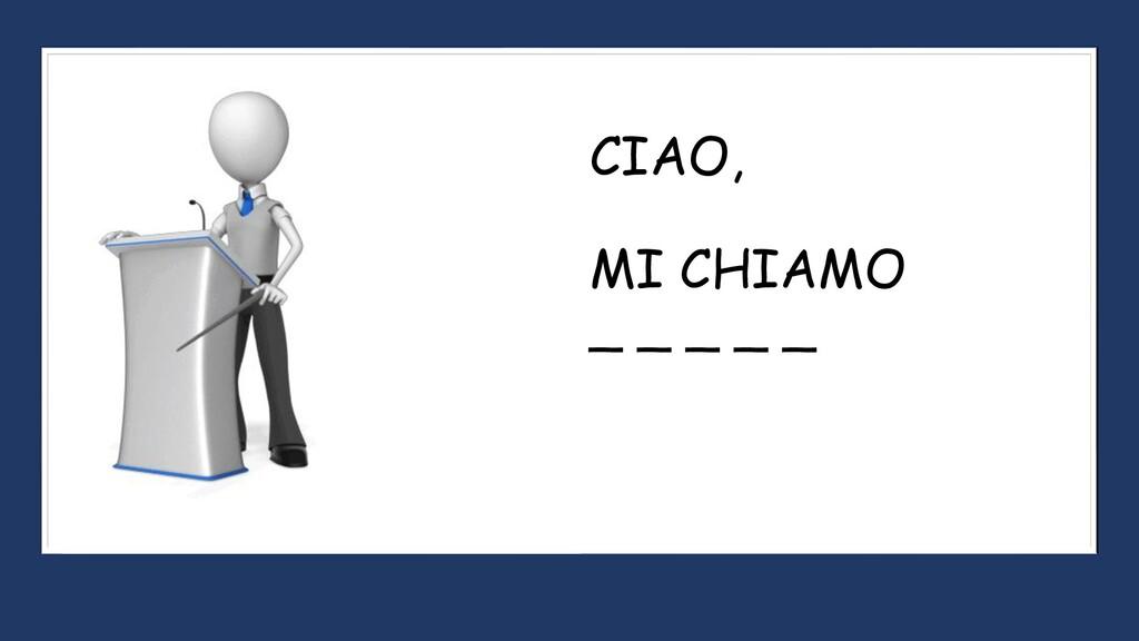 CIAO, MI CHIAMO _ _ _ _ _