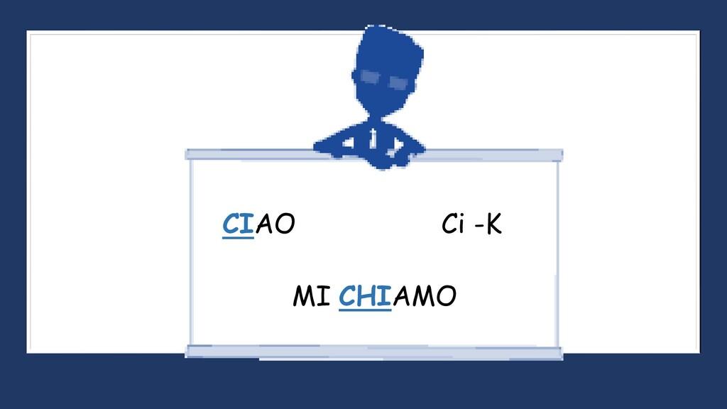 CIAO MI CHIAMO Ci -K