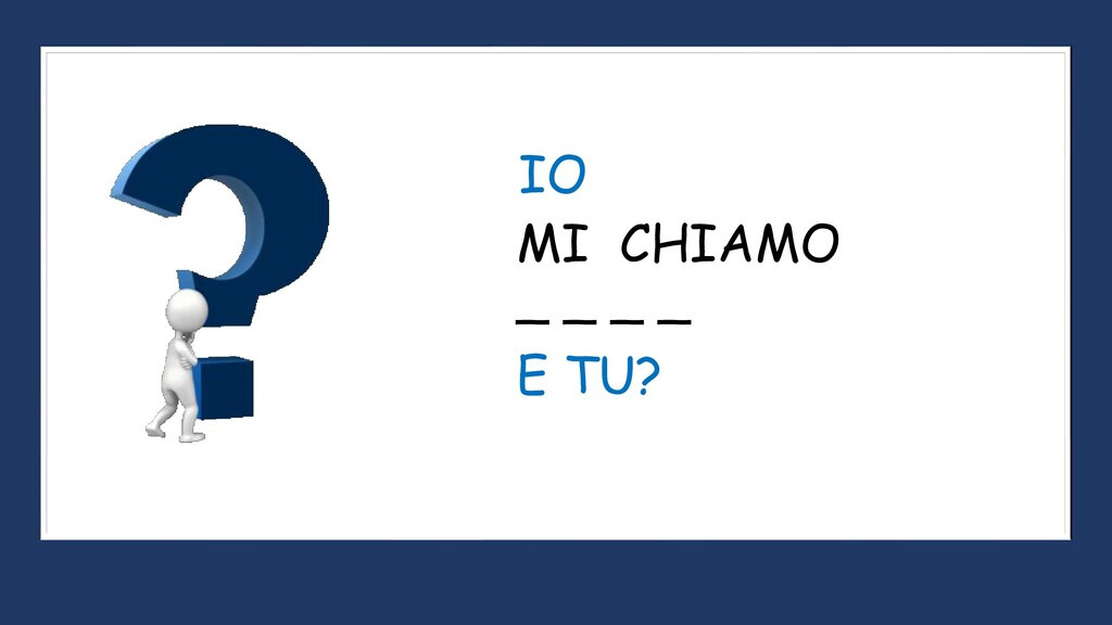 MI CHIAMO _ _ _ _ IO E TU?