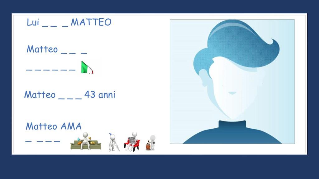 Lui _ _ _ MATTEO Matteo _ _ _ _ _ _ _ _ _ Matte...