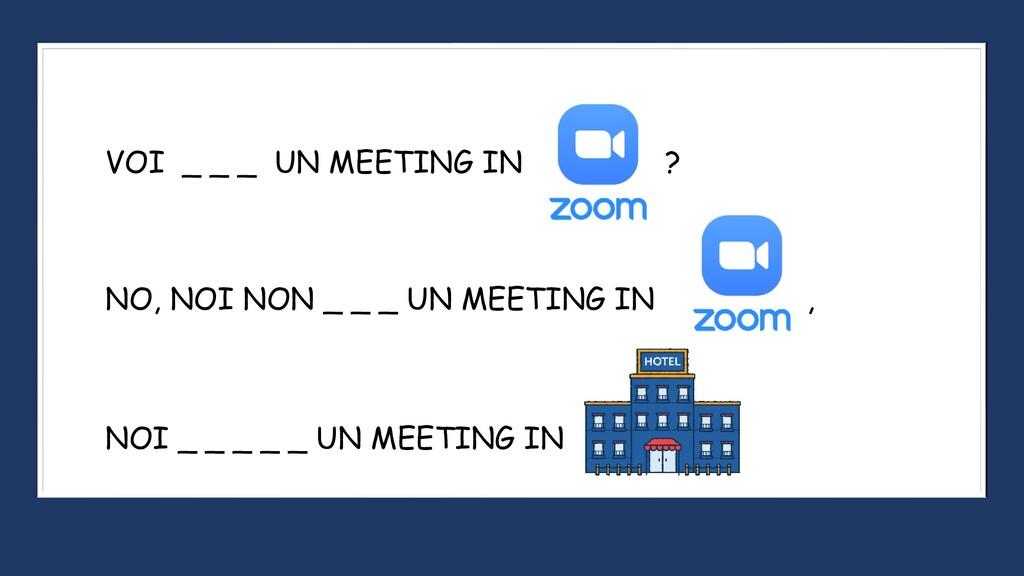 VOI _ _ _ UN MEETING IN ? NO, NOI NON _ _ _ UN ...