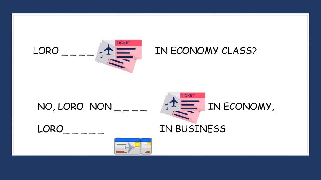 LORO _ _ _ _ IN ECONOMY CLASS? NO, LORO NON _ _...