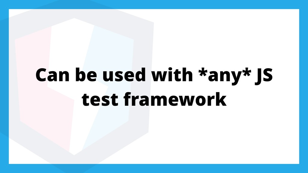 Can be used with *any* JS test framework